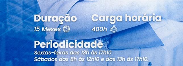 Duração: 15 meses; Carga horária: 400 horas; Periodicidade: Sextas-feiras das 13h às 17h10, Sábados das 8h às 12h10 e das 13h às 17h10.
