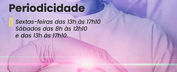 Periodicidade: Sextas-feiras das 13h às 17h10 Sábados das 8h às 12h10 e das 13h às 17h10