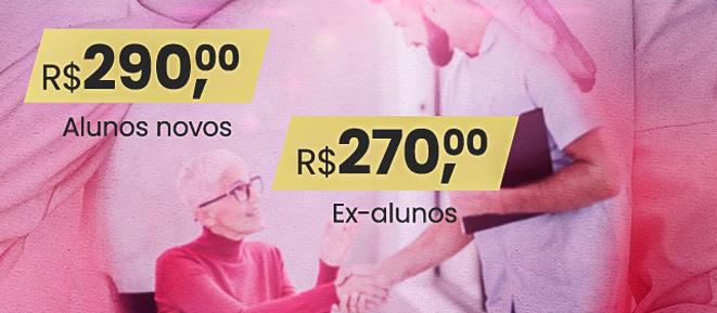 R$290 - Novos Alunos; R$270 - Ex-alunos