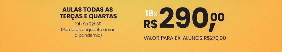 Aulas todas as terças e quartas das 19h às 22h30 - 18x de R$290,00 (valor para ex-alunos R$270,00)