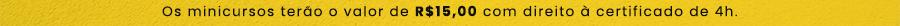 Os minicursos terão o valor de R$15,00 com direito à certificado de 4h.
